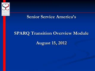 Senior Service America's SPARQ Transition Overview Module August 15, 2012