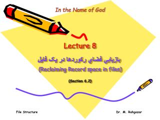 Lecture 8 بازيابي فضاي رکوردها در يک فايل (Reclaiming Record space in files) (Section 6.2)