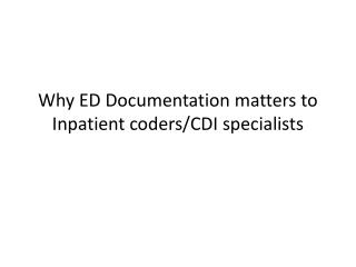 Why ED Documentation matters to Inpatient coders/CDI specialists