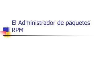 El Administrador de paquetes RPM
