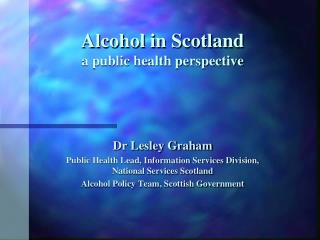 Alcohol in Scotland a public health perspective