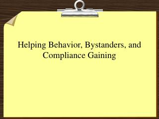 Helping Behavior, Bystanders, and Compliance Gaining