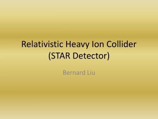 Relativistic Heavy Ion Collider (STAR Detector)