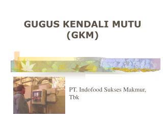 GUGUS KENDALI MUTU (GKM)