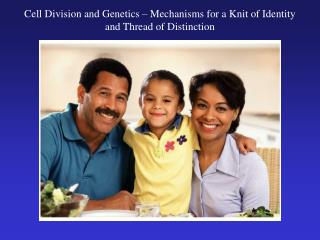 Cell Division and Genetics   Mechanisms for a Knit of Identity and Thread of Distinction