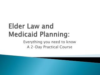 Elder Law and  Medicaid Planning: