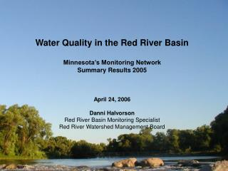 Water Quality in the Red River Basin Minnesota�s Monitoring Network Summary Results 2005