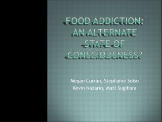 Food Addiction:  An Alternate State of Consciousness