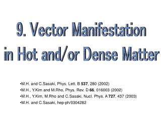 9. Vector Manifestation in Hot and/or Dense Matter