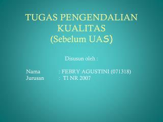 TUGAS PENGENDALIAN KUALITAS (Sebelum UA S)