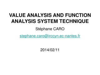 VALUE ANALYSIS AND FUNCTION ANALYSIS SYSTEM TECHNIQUE Stéphane CARO