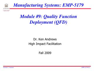 Manufacturing Systems: EMP-5179 Module #9: Quality Function Deployment (QFD)