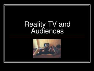 Reality TV and Audiences