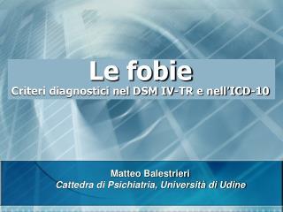 Le fobie Criteri diagnostici nel DSM IV-TR e nell'ICD-10