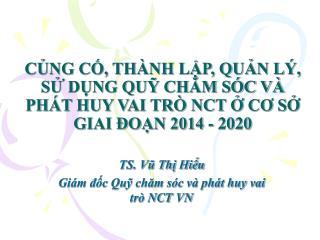 TS. Vũ Thị Hiểu Giám đốc Quỹ chăm sóc và phát huy vai trò NCT VN