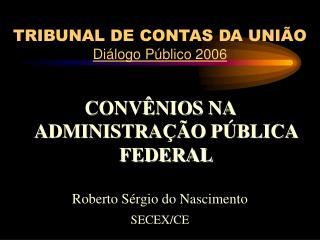 TRIBUNAL DE CONTAS DA UNIÃO Diálogo Público 2006