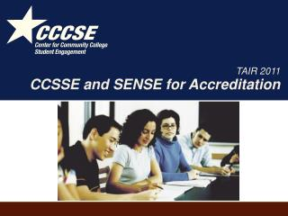 TAIR 2011 CCSSE and SENSE  for Accreditation
