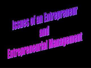 Issues of an Entrepreneur and  Entrepreneurial Management