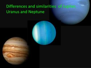 Differences and similarities  of Jupiter, Uranus and Neptune