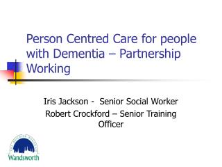 Person Centred Care for people with Dementia – Partnership Working