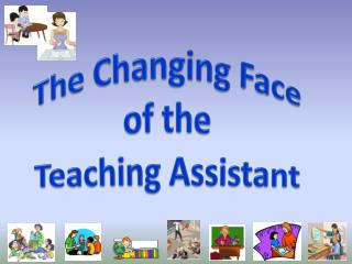 The Changing Face  of the  Teaching Assistant