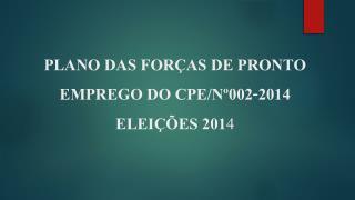 PLANO DAS FORÇAS DE PRONTO EMPREGO DO CPE/Nº002-2014  ELEIÇÕES 201 4