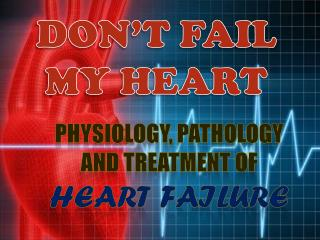 Physiology,  Pathology and Treatment of Heart Failure