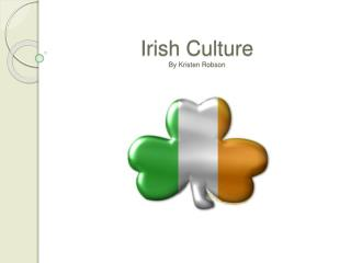 Irish Culture By Kristen Robson