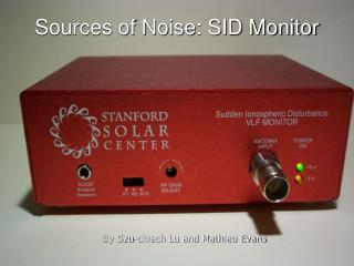 Sources of Noise: SID Monitor