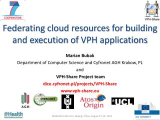 Federating cloud resources for building  and execution  of  VPH  applications Marian Bubak
