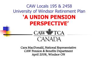 CAW Locals 195 & 2458 University of Windsor Retirement Plan 'A UNION PENSION PERSPECTIVE'