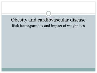Obesity and cardiovascular disease Risk  factor,paradox  and impact of weight loss