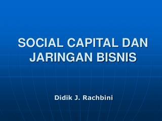 SOCIAL CAPITAL DAN JARINGAN BISNIS