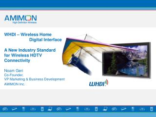 WHDI   Wireless Home                      Digital Interface   A New Industry Standard for Wireless HDTV  Connectivity  N