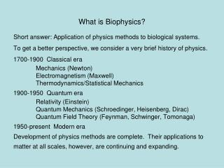 What is Biophysics? Short answer: Application of physics methods to biological systems.