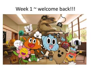 Week 1 ~ welcome back!!!