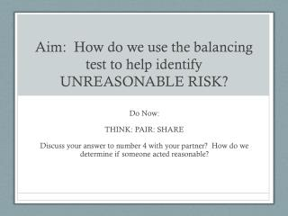 Aim:  How do we use the balancing test to help identify UNREASONABLE RISK?