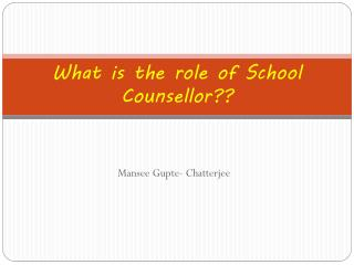What is the role of School  Counsellor ??