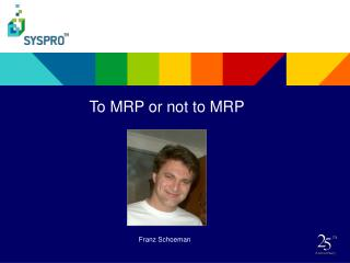To MRP or not to MRP