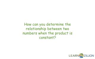 How can you determine the relationship between two numbers when the product is constant?