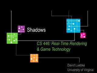 Shadows    CS 446: Real-Time Rendering   Game Technology