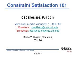 CSCE496/896, Fall 2011 cse.unl/~choueiry/F11-496-896 Questions :   cse496cp@cse.unl