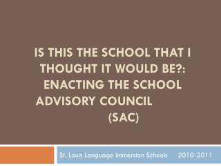 IS THIS THE SCHOOL THAT I THOUGHT IT WOULD BE?: ENACTING THE SCHOOL ADVISORY COUNCIL 			(SAC)