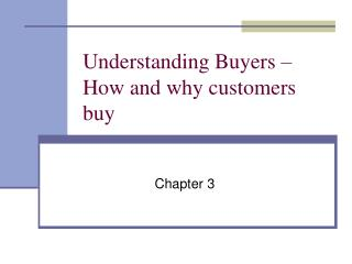 Understanding Buyers � How and why customers buy