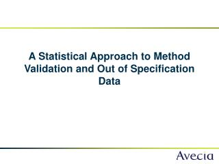 A Statistical Approach to Method Validation and Out of Specification Data