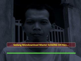 Sedang Mendownload Master SUGENG CH Files...