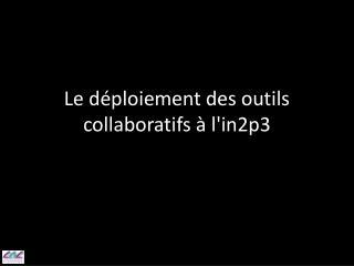 Le déploiement des outils collaboratifs à l'in2p3