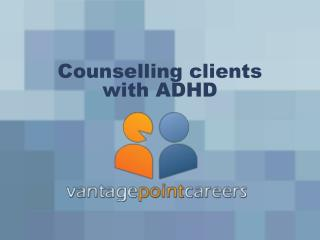 Counselling  clients with ADHD
