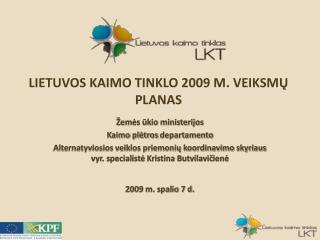 LIETUVOS KAIMO TINKLO 2009 M. VEIKSMŲ PLANAS