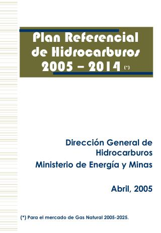 Plan Referencial de Hidrocarburos 2005 – 2014  (*)